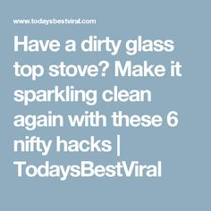 Have a dirty glass top stove? Make it sparkling clean again with these 6 nifty hacks | TodaysBestViral