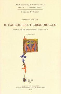 Il canzoniere trobadorico U : fonti, canone, stratigrafia linguistica / Stefano Resconi - Firenze : Edizione del Galluzzo per la Fondazione Ezio Franceschini, 2014 - 1 disco compacto