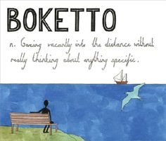 """Boketto. """"It's nice that the Japanese think so highly of thinking about nothing at all that they actually give it a name,"""" says Sanders. Boketto – meaning """"gazing vacantly into the distance without really thinking about anything specific"""" – is her favourite word; she says: """"I've been known to do this far too often."""""""