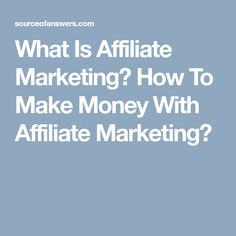 What Is Affiliate Marketing? How To Make Money With Affiliate Marketing?