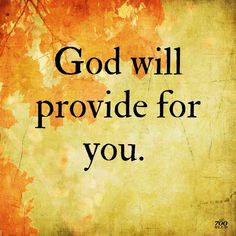 God will provide for you. Religious Quotes, Spiritual Quotes, Faith Quotes, Bible Quotes, Qoutes, Quotes About God, Quotes To Live By, Great Quotes, Inspirational Quotes