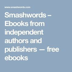 Smashwords – Ebooks from independent authors and publishers — free ebooks