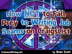 I've been using CraigsList for over a decade to find reliable freelance writing jobs. Of course, like any writer, I encounter numerous questionable ads. Here is my own advice on how not to fall prey to scams.  Article: http://www.freelancewriting.com/articles/FF-how-not-to-fall-prey-to-writing-job-scams.php