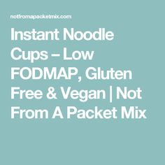 Instant Noodle Cups – Low FODMAP, Gluten Free & Vegan | Not From A Packet Mix
