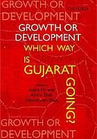 Growth or Development : Which Way is Gujarat Going?  by Indira Hirway, Amita Shah, and  Ghanshyam Shah