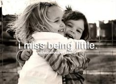 i miss being little, so much