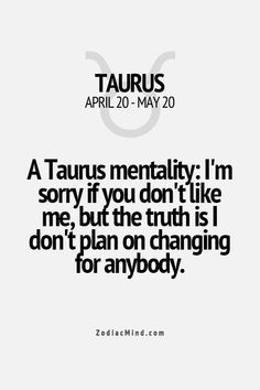 Zodiac Mind - Your source for Zodiac Facts Yoooo so true Astrology Taurus, Zodiac Signs Taurus, Zodiac Mind, My Zodiac Sign, Taurus Quotes, Zodiac Quotes, Zodiac Facts, Taurus Woman, Taurus And Gemini