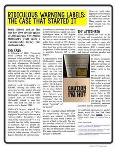 Nonfiction cause & effect article & activities: I like this idea, but the McDonald's woman's lawsuit was not a frivolous case. She had 3rd degree burns and the coffee had been left to heat to a ridiculous extreme. She knew her coffee would be hot, but it shouldn't have been nearly as hot as it was. McDonald's added the warning labels to protect their interests.