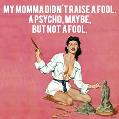 Pin-Up Insight: My momma don't raise a fool. A psycho, maybe, but not a fool. Funny Quotes For Kids, Funny Picture Quotes, Girls In Love, Pin Up Girls, Funny Babies, Funny Kids, Baby Girl Quotes, Drawn Art, Funny Love