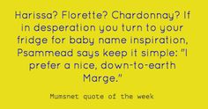 For lots more baby name inspiration try Mumsnet's infallible baby name finder