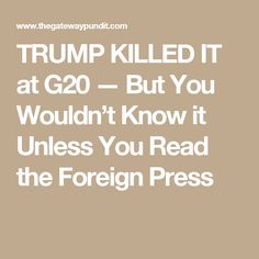 TRUMP KILLED IT at G20 — But You Wouldn't Know it Unless You Read the Foreign Press