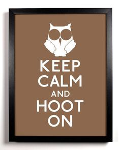 I so need this on a shirt....due to my lifelong nickname being Hootie and because I'm obsessed with the 'Keep Calm & Carry On' sign....