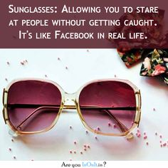 you don't know how true this is! #sunglasses #facebook #reallife