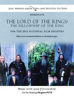 Middle-earth News is pleased to kick-off its Register the Ring campaign with #RegisterFOTR. This year, we are seeking to have The Lord of the Rings: The Fellowship of the Ring added to the 2013 National Film Registry. The deadline for nominations is September 13, 2013.  For more information, please visit http://middleearthnews.com/2013/08/26/help-middle-earth-news-register-the-ring-nominate-fotr-for-the-2013-national-film-registry