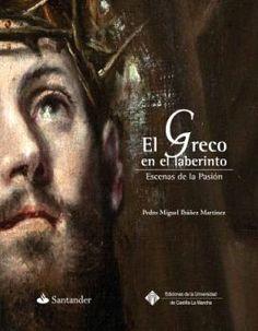 El Greco en el laberinto : escenas de la Pasión: http://kmelot.biblioteca.udc.es/record=b1531073~S1*gag