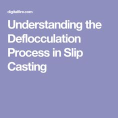 Understanding the Deflocculation Process in Slip Casting