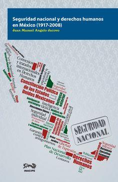 Seguridad nacional y derechos humanos en México (1917-2008) / Juan Manuel Angulo Jacovo