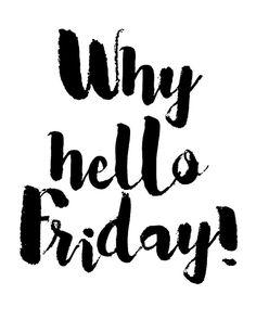 Why hello, Friday!