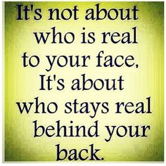 Who stays real behind your back life quotes quotes life life lessons real real friends fake people words to live by True Quotes, Great Quotes, Quotes To Live By, Motivational Quotes, Funny Quotes, Inspirational Quotes, Words To Live By Quotes Life Lessons, Funny Humor, Funny Pics