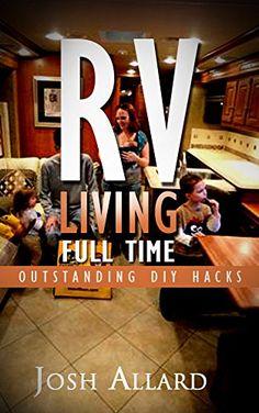 RV: RV Living Full Time. 60 Outstanding DIY Hacks For Motorhome Living!: (rving full time, rv living, how to live in a car, how to live in a car van or ... camping secrets, rv camping tips, Book 1) by Josh Allard http://www.amazon.com/dp/B00U92E6L8/ref=cm_sw_r_pi_dp_5GwDwb01TMEX5