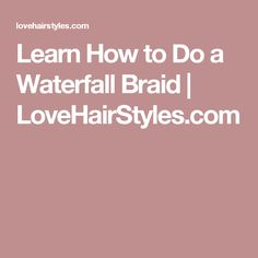 Learn How to Do a Waterfall Braid | LoveHairStyles.com