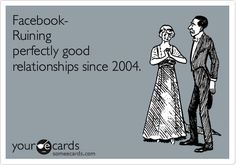 Since people live off everyone knowing where they are and who they are with! Good thing for me though.No more drama in my life! Quit Facebook, Facebook Quotes, Social Media Ruins Relationships, Healthy Relationships, No More Drama, Screwed Up, E Cards, Inspirational Thoughts, Best Relationship