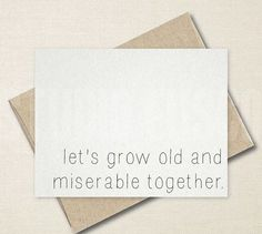 """""""Let's grow old and miserable together"""". Haha! - 13 Cards For Couples With An Unconventional Definition Of Romance"""