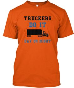 Truckers do it day or night | Teespring