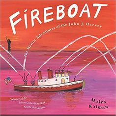 Fireboat: The Heroic Adventures of the John J. Harvey (Picture Puffin Books): Maira Kalman: 9780142403624: AmazonSmile: Books