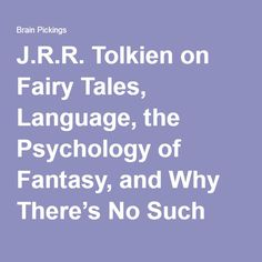 "J.R.R. Tolkien on Fairy Tales, Language, the Psychology of Fantasy, and Why There's No Such Thing as Writing ""For Children"" – Brain Pickings"