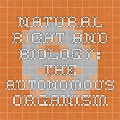 Natural Right and Biology: The autonomous organism