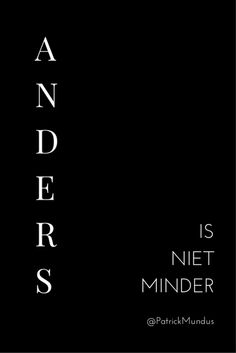 Anders is niet minder...