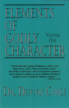 Corle, Dennis, Elements Of Godly Character (Three Volumes) 2005/2000/2003
