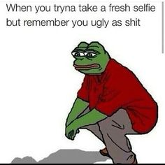 T. F. Y. M. W.  ..you want to take a selfie but you're ugly.