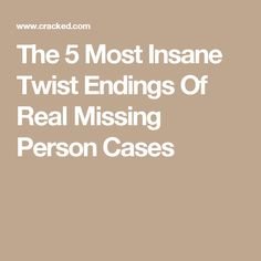 The 5 Most Insane Twist Endings Of Real Missing Person Cases