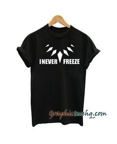 I Never Freeze tee shirt #graphictees #cooltees #graphictshirts #graphictee #teespring #tshirtsforsale #funnytees #teeshop #teeshirtdesign #printedtees #menstees #tshirtdesigner #tees #tshirtbrand #clothingcompany #clothingdesign #coolgraphictees #appareldesign #teesdesign #designforsale #banddesign