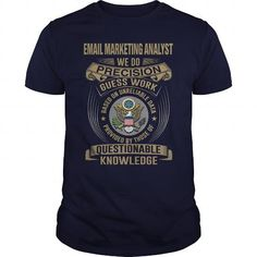 EMAIL MARKETING ANALYST WE DO PRECISION GUESS WORK KNOWLEDGE T Shirts, Hoodies, Sweatshirts. CHECK PRICE ==► https://www.sunfrog.com/LifeStyle/EMAIL-MARKETING-ANALYST--WEDO-T4-Navy-Blue-Guys.html?41382