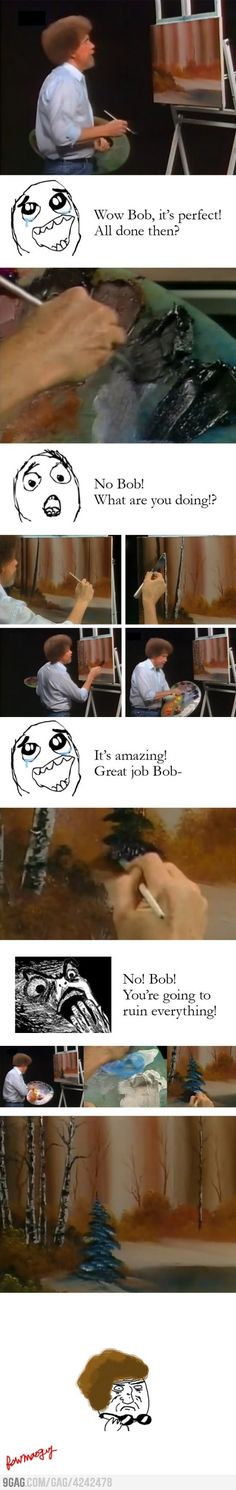 Bob Ross  Loved watching this man paint.. just couldn't look at the painting all the time... couldn't get past the hair!
