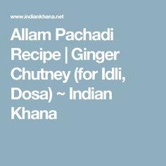 Allam Pachadi Recipe   Ginger Chutney (for Idli, Dosa) ~ Indian Khana