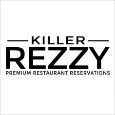 Killer Rezzy | Premium Restaurant Reservations.