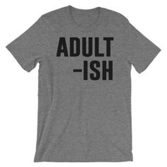 Adult-ish Shirt - Available in t-shirts, hoodies and sweatshirts - Thug Life Styles