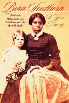 Born Southern: Childbirth, Motherhood, and Social Networks in the Old South by V. Lynn Kennedy http://smile.amazon.com/dp/1421405806/ref=cm_sw_r_pi_dp_Ppr5ub115BV30