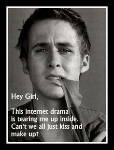 Hey Girl ... Ryan Gosling - Internet drama, friends fighting