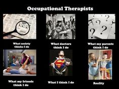 What Occupational Therapists do  - the top three are pretty accurate. :)