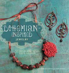 "Bohemian-Inspired Jewelry: 50 Designs Using Leather, Ribbon and Cords by Lorelei Eurto and Erin Siegel. ""Bohemian-Inspired Jewelry showcases 50 beautiful designs that explore the rapidly growing trend of using cords and ribbon in jewelry."