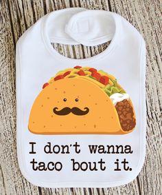 White 'Don't Wanna 'Taco Bout It' Bib