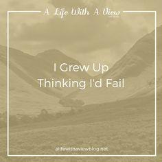 I Grew Up Thinking I'd Fail