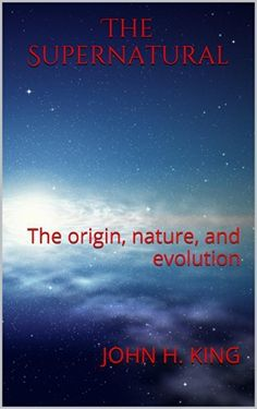 The Supernatural: The origin, nature, and evolution by John H. King, http://www.amazon.com/dp/B00KK21PGQ/ref=cm_sw_r_pi_dp_A8Hkvb0YVBF6W