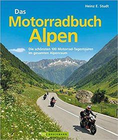 Motorradbuch Alpen von Heinz E. Studt  Die schönsten 100 Motorrad Tagestouren im gesamten Alpenraum  #motorrad #touren #alpen #affiliate Mountains, Heinz, Nature, Travel, Products, Tours, Alps, Nice Asses, Naturaleza