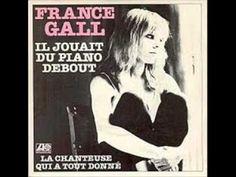 """France Gall - """"Il jouait du piano debout"""" Il ne faut pas oublier les nombreuses reprises de cette chanson, comme celle de Leslie..."""